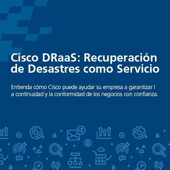 Cisco DRaaS: Recuperación de Desastres como Servicio