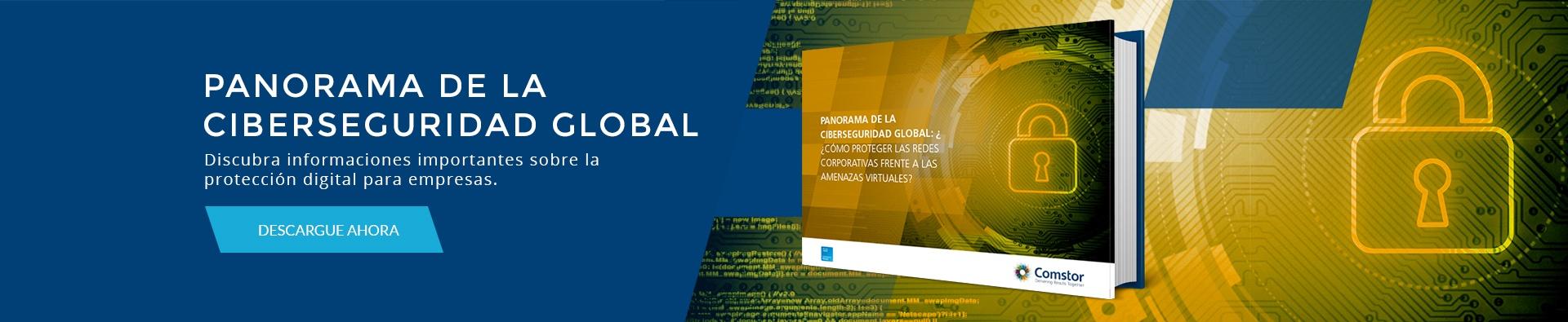 Panorama de la Ciberseguridad Global: ¿Cómo proteger las redes corporativas frente a las amenazas virtuales?